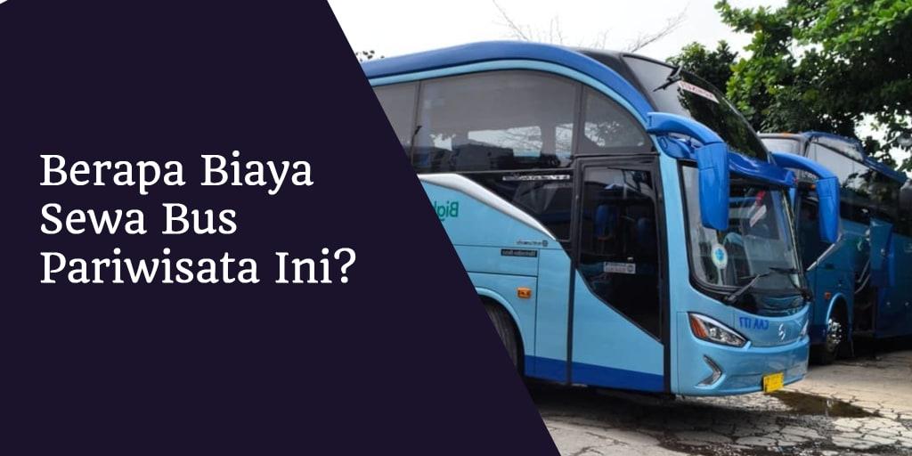 Berapa Biaya Sewa Bus Pariwisata Ini?