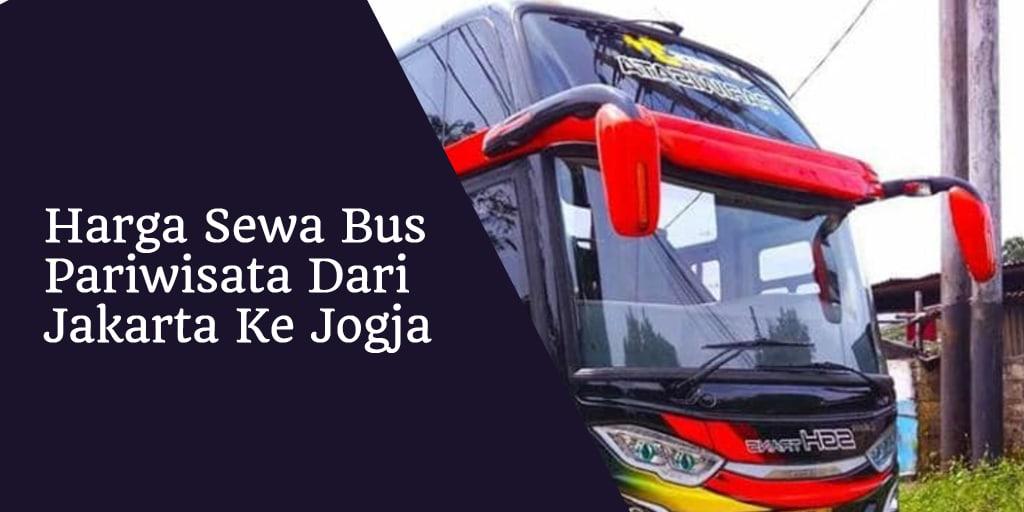 Nominal Harga Sewa Bus Pariwisata Dari Jakarta Ke Jogja